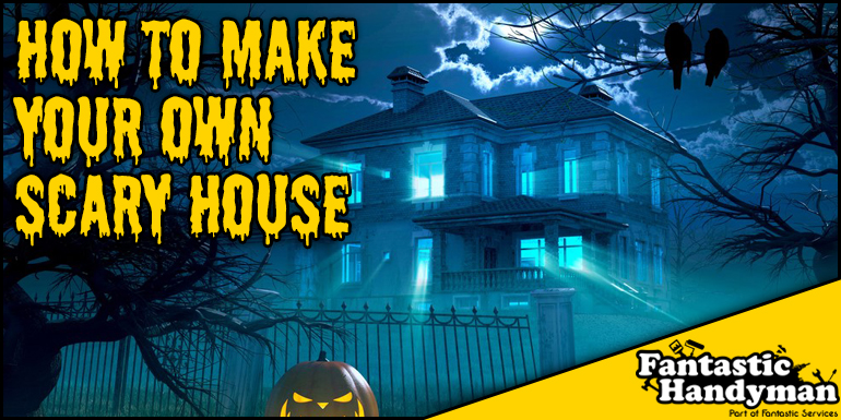 How to make a scary house.